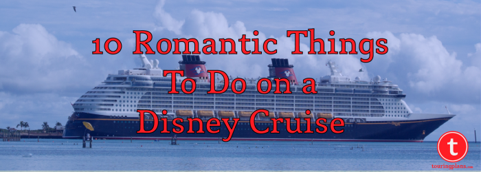 10 Romantic Things to do on a Disney Cruise