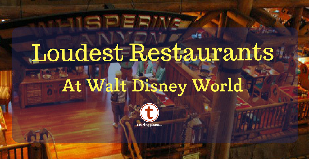 Loudest Restaurants At Walt Disney World Touringplanscom Blog